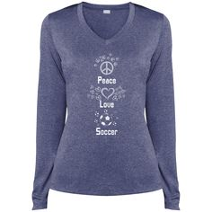 Do you love soccer? You're going to love our T-shirts!  Peace, Love and Soccer - Ladies LS Heather Dri-Fit V-Neck Tee - $29.99