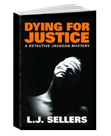 Dying For Justice, 5th in Detective Jackson Series, by L. J. Sellers