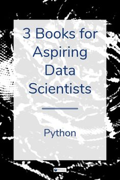 3 Essential Python Books for Aspiring Data Scientists