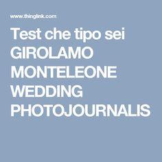 Test che tipo sei GIROLAMO MONTELEONE WEDDING PHOTOJOURNALIS
