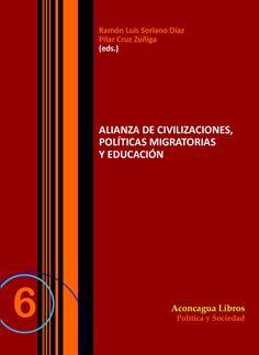 Alianza de civilizaciones, políticas migratorias y educación / Ramón Luis Soriano Díaz, Pilar Cruz Zúñiga (editores)