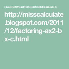 http://misscalculate.blogspot.com/2011/12/factoring-ax2-bx-c.html