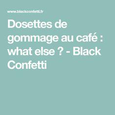 Dosettes de gommage au café : what else ? - Black Confetti