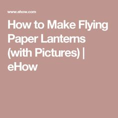 How to Make Flying Paper Lanterns (with Pictures)   eHow