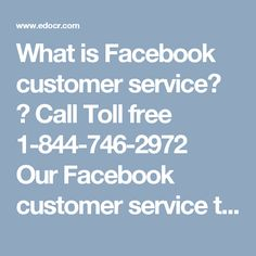 What is Facebook customer service? ? Call Toll free 1-844-746-2972OurFacebook customer service teamcan be contacted by dialing1-844-746-2972to get the following facilities of ours:-