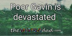 (Poor Gavin is devastated)   By: Rob Gorski  https://www.theautismdad.com/2017/11/05/poor-gavin-is-devastated/  #Adhd, #Anxiety, #Aspergers, #Autism, #Bipolar, #CaregiverBurnout, #ChildhoodDisintegrativeDisorder, #CommonVariableImmunodeficiency, #Dad, #Depression, #Family, #GAMMAGARD, #Insomnia, #IVIG, #Meltdowns, #Parenting, #Schizoaffective, #Schizophrenia, #Sensory, #SpecialNeeds, #SpecialNeedsParenting