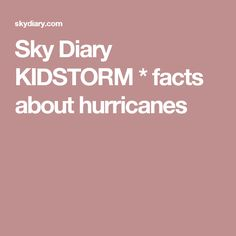 Sky Diary KIDSTORM * facts about hurricanes