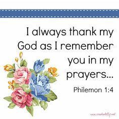I always thank my God as I remember you in my prayers, [Philemon 1:4]
