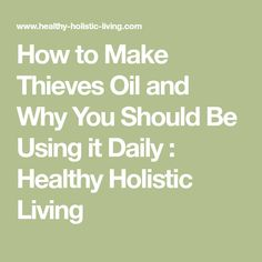 How to Make Thieves Oil and Why You Should Be Using it Daily : Healthy Holistic Living