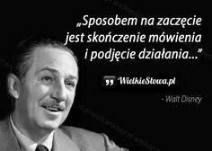 Sposobem na zaczęcie jest... #Disney-Walt, #Motywujące-i-inspirujące, #Mówienie Powerful Words, True Quotes, Life Is Beautiful, Motto, Personal Development, Spelling, Wise Words, Things To Think About, Facts