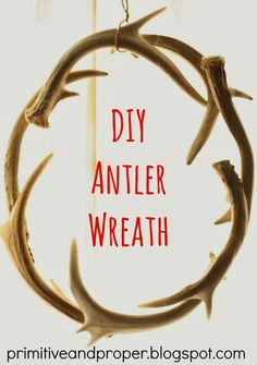 For our DIYers! Primitive & Proper: Antler Wreath (remember antlers are shed naturally, so no deer need be harmed to bring this great style into your home)
