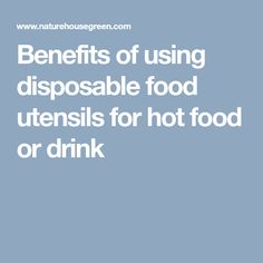 Benefits of using disposable food utensils for hot food or drink Utensils, Biodegradable Products, Benefit, Drinks, Hot, Drinking, Beverages, Shun Cutlery, Dishes