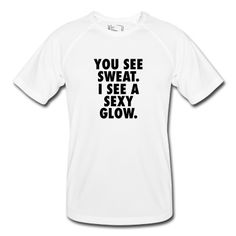 Sweat....Sexy Glow - Breathable T-Shirt #run #marathon #tshirt #quote #motivation