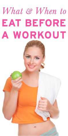 Great tips on what and when to eat before you workout to get maximum results
