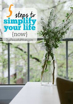 5 Steps to Simplify Your Life Right Now -- The Peaceful Mom