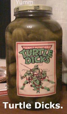 Turtle Dicks. Bahahaha