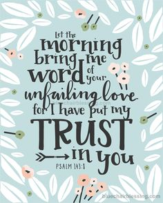 http://www.bluechairblessing.com/store/p359/Let_the_morning_bring_me_word_of_your_unfailing_love_8_by_10_print_%28Psalm%29.html