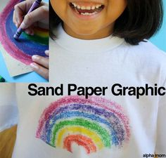 Color sand paper, iron on Tshirt -- Draw on sandpaper with crayolas, iron the image on to a t-shirt.....To set the color, place a couple of paper towels on top of the design and iron. This will remove some of the extra wax. Toss t-shirt in the dryer for about 20 minutes to set the color. Launder by itself the first time.