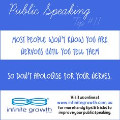 Public Speaking Tip #11 - Most people won't know you are nervous until you tell them so don't apologize for your nerves.