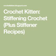 Crochet Kitten: Stiffening Crochet (Plus Stiffener Recipes)