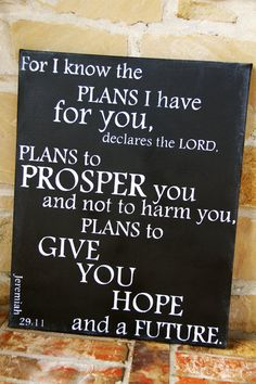 Jeremiah 29:11- I will make this for Jeremiah's room seeing as it is the verse he is named from.--one of my favorite verses
