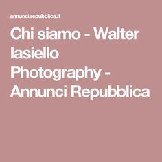Chi siamo - Walter Iasiello Photography - Annunci Repubblica