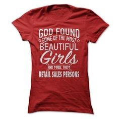 God Made The Most Beautiful Retail Sales Persons T-Shirt Hoodie Sweatshirts eea. Check price ==► http://graphictshirts.xyz/?p=64541