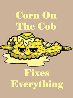 'Corn on the Cob Fixes Everything' Food Humor Cartoon 18x24 - Vinyl Print Poster