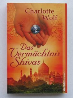 Charlotte Wolf - Das Vermächtnis Shivas - Google-Suche