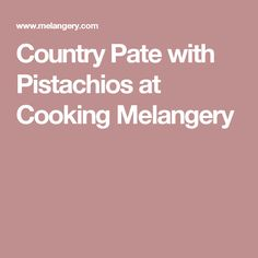 Country Pate with Pistachios at Cooking Melangery
