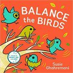 Balance the birds by Susie Ghahremani. (New York : Abrams Appleseed, When birds spot a tree and decide to land and give their tired wings a break, it is up to the reader to help them find the perfect balance on the tree. Early Math, Early Literacy, Early Learning, San Diego Festivals, Best Toddler Books, Monster Go, Bird Book, Bird Theme, Basic Math