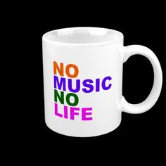 NO MUSIC NO LIFE COFFEE MUG by musicstyle $13.95 http://www.zazzle.com/no_music_no_life_coffee_mug-168167633393957413
