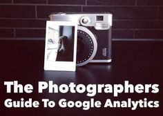 The Photographers Guide To Google Analytics