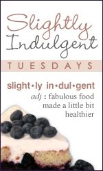 Slightly Indulgent Tuesday - the perfect place to share healthier recipes!