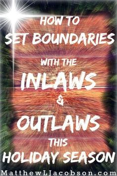 How to Establish Boundaries with the InLaws and Outlaws this Holiday Season