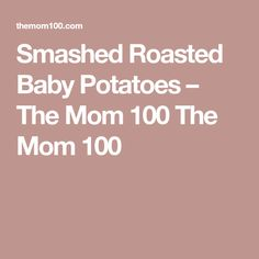 Smashed Roasted Baby Potatoes – The Mom 100 The Mom 100