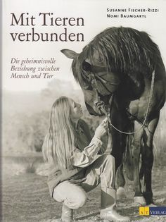 Mit Tieren verbunden: Die geheimnisvolle Beziehung zwischen Mensch und Tier, von Nomi Baumgartl und ), Susanne Fischer-Rizzi, AT Verlag 2007, ISBN-13: 978-3038003656