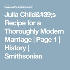 Julia Child's Recipe for a Thoroughly Modern Marriage      | Page 1  |     History | Smithsonian