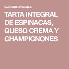 TARTA INTEGRAL DE ESPINACAS, QUESO CREMA Y CHAMPIGNONES