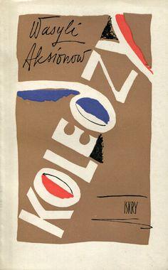 """""""Koledzy"""" Wasyli Aksionow Translated by Janina Dziarnowska Cover by Jan Śliwiński Published by Wydawnictwo Iskry 1961"""