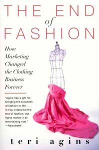 The End of Fashion: How Marketing Changed the Clothing Business Forever