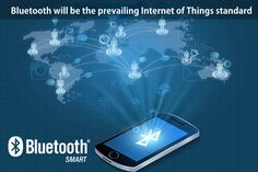Bluetooth will be the prevailing Internet of Things standard, that is the most widely adopted universal standards on smartphones, tablets, laptops and PC along