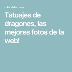 Tatuajes de dragones, las mejores fotos de la web!