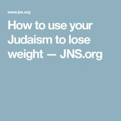 How to use your Judaism to lose weight — JNS.org
