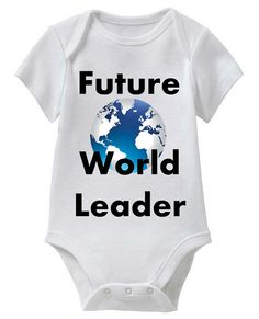 Future World Leader  Baby Onesie in White  Smart by SmartBabyTees, $19.99