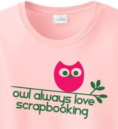 I need one if these for all my scrapbooking frie nds, i love all their shirts!