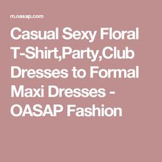 Casual Sexy Floral T-Shirt,Party,Club Dresses to Formal Maxi Dresses - OASAP Fashion