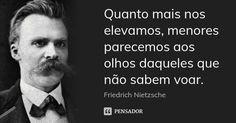 Quanto mais nos elevamos, menores parecemos aos olhos daqueles que não sabem voar. — Friedrich Nietzsche Friedrich Nietzsche, Nietzsche Frases, Red Quotes, Love Can, More Than Words, True Stories, Quotations, Inspirational Quotes, Wisdom