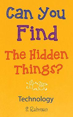 Can you Find the Hidden Things?: Technology - Kindle edition by S. Rahman, 50 Things To Know. Humor & Entertainment Kindle eBooks @ Amazon.com.