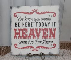 WE Know You Would Be Here Today If/HEAVEN Was Not So Far Away Sign. Sign for Mom , Becca and Hannah!